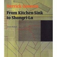 Derrick Greaves - Derrick Greaves. From Kitchen Sink to Shangri La